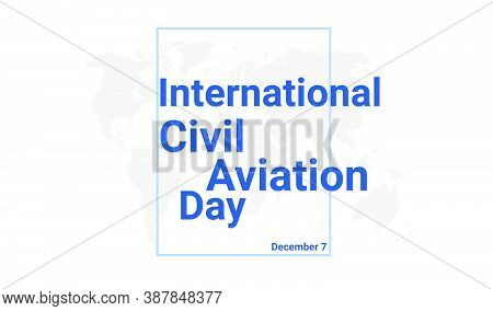 International Civil Aviation Day Holiday Card. December 7 Graphic Poster With Earth Globe Map, Blue