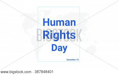 Human Rights Day Holiday Card. December 10 Graphic Poster With Earth Globe Map, Blue Text. Flat Desi