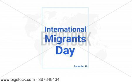 International Migrants Day Holiday Card. December 18 Graphic Poster With Earth Globe Map, Blue Text.