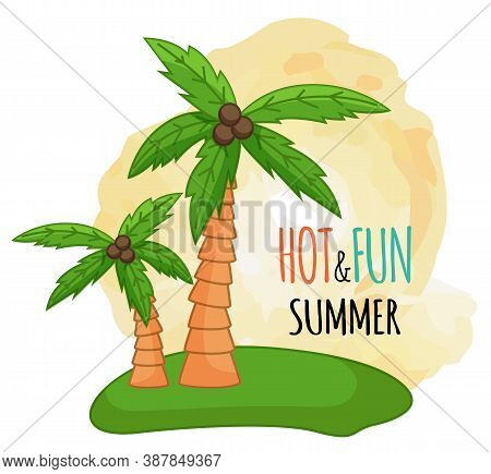 Palm Trees, Hot And Fun Summer, Cartoon Style, Exotic Trees With Coconuts, Green Leaves, Natural And