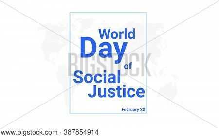 World Day Of Social Justice International Holiday Card. February 20 Graphic Poster With Earth Globe
