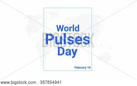 World Pulses Day International Holiday Card. February 10 Graphic Poster With Earth Globe Map, Blue T