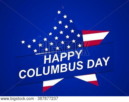 Happy Columbus Day. Discoverer Of America. Greeting Card Design With Star And The National Flag Of T