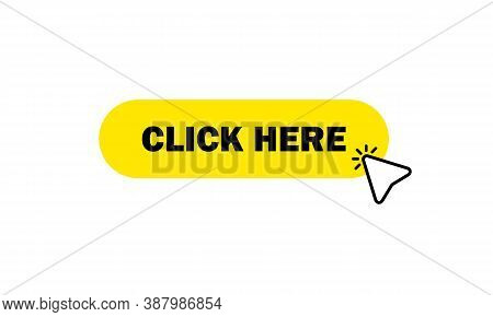 Click Yellow Button With Arrow Pointer Clicking. Click Here Icon. Vector Eps 10. Isolated On White B