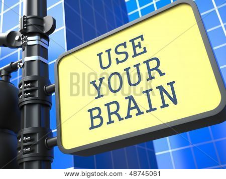 Business Concept. Use Your Braim Roadsign.