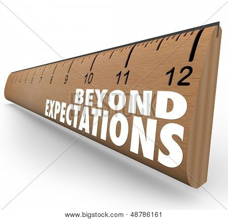 The words Beyond Expectations on a ruler to illustrate great results, good grades or other measurements met or surpassed in school, career or life goals