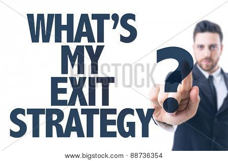 Business man pointing the text: What's My Exit Strategy?