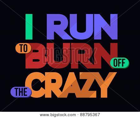 I Run To Burn Off Crazy, T-shirt Typography Graphics, Vector Illustration