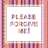Please forgive me - abstract vector word inscription, ask for forgiveness. Vector illustration poster