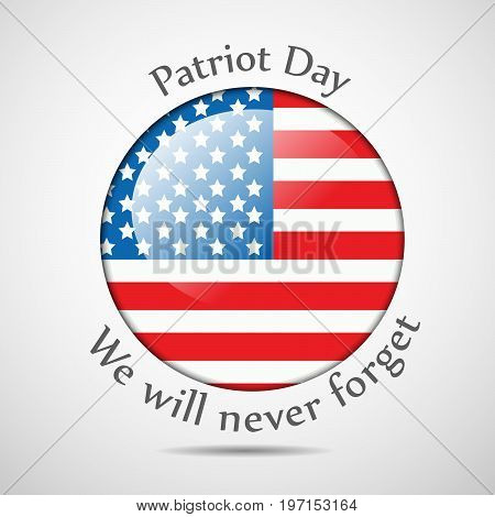 illustration of button in USA flag background with Patriot Day we will never forget text on the occasion of Patriot Day