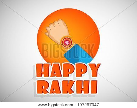 illustration of hand with happy rakhi text on the occasion of hindu festival Raksha Bandhan