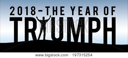 2018 The Year of Triumph New Year Motivational Typography Poster with Individual and Land Silhouette and Blue Sky Gradient