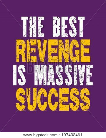 Inspiring motivation quote with text The Best Revenge Is Massive Success. Vector typography poster and t-shirt design concept. Distressed old metal sign texture.