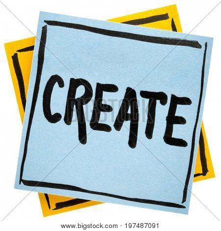 create - advice, reminder or encouragement - handwriting in black ink on an isolated sticky note