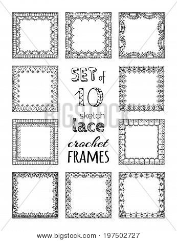 Vector set of 10 lace crochet square frames. Sketch crochet borders knitting edging and border patterns.