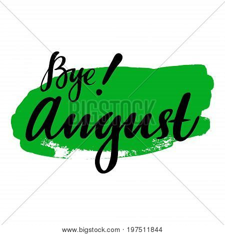 Card with phrase Bye August with a spot on the background. Vector isolated illustration: brush calligraphy, hand lettering. Inspirational typography poster. For calendar, postcard, label and decor