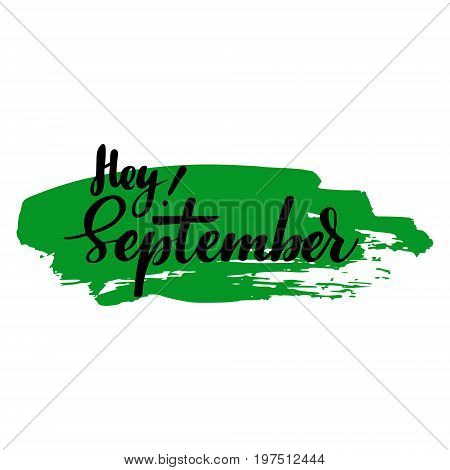 Greeting card with phrase Hey September. Spot on the background. Vector isolated illustration: brush calligraphy, hand lettering. Inspirational typography poster. For calendar, postcard and decor