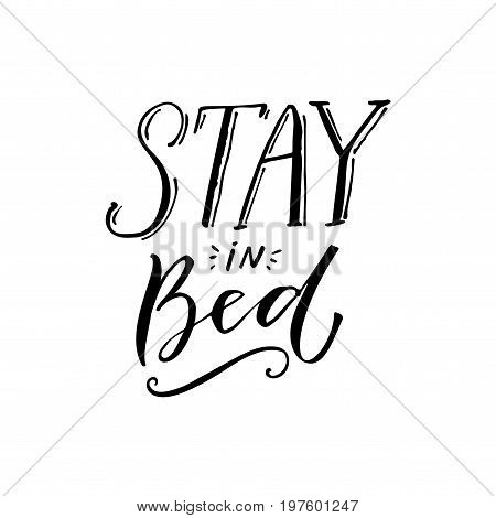 Stay in bed. Black lettering design on white background. Funny caption for t-shirt and posters.