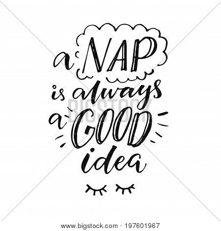 A nap is always a good idea. Funny inspiration quote about sleepy mood. Morning poster with handmade lettering poster