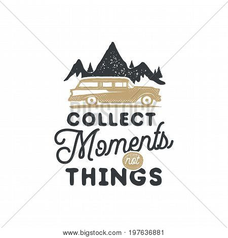 Vintage hand drawn camping badge and emblem. Hiking label. Outdoor adventure inspirational logo. Typography retro style. Motivational quote - collect moments for prints, t shirts. Stock vector