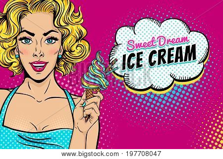 Wow pop art female face. Sexy shappy blonde woman with with open smile holding bright ice cream in her hand and Sweet Dream Ice Cream speech bubble. Vector background in pop art retro comic style.