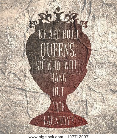 Vintage queen silhouette. Elegant silhouette of a female head. Quote we are both queens, so who will hang out the laundry text. Motivation phrase