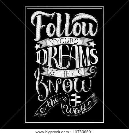 Follow your dreams. They know the way. Inspirational quote. Hand drawn vintage illustration with hand lettering and decoration elements.
