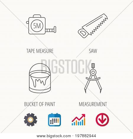 Tape measure, saw and bucket of paint icons. Measurement linear sign. Calendar, Graph chart and Cogwheel signs. Download colored web icon. Vector