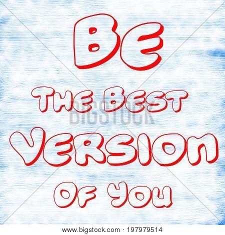 Be The Best Version Of You.Creative Inspiring Motivation Quote Concept Red Word On White-Blue background skinscratch