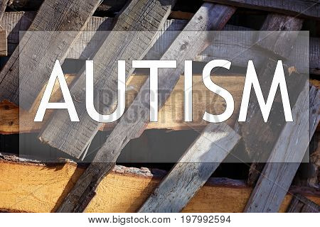 Autism Word On Background Of Boarded-up Window