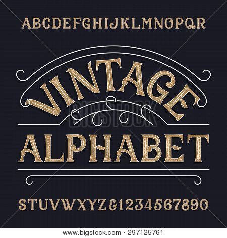 Vintage Alphabet Font. Ornate Messy Letters And Numbers In Retro Style. Hand Drawn Vector Typescript