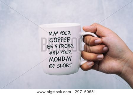 Inspirational Quotes, Coffee And Monday Greeting - May Your Coffee Be Strong And Your Monday Be Shor