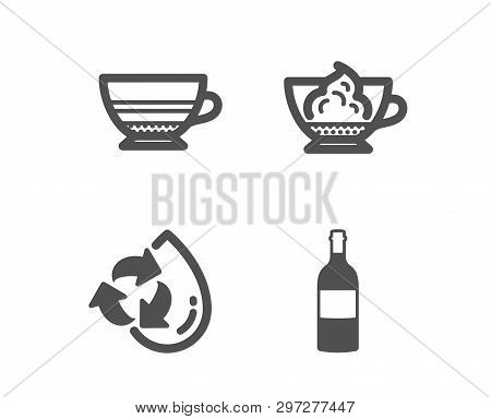 Set Of Mocha, Espresso Cream And Recycle Water Icons. Wine Bottle Sign. Coffee Cup, Cafe Con Panna,