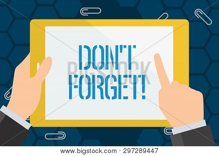 Conceptual Hand Writing Showing Don T Forget. Business Photo Showcasing Used To Remind Someone About