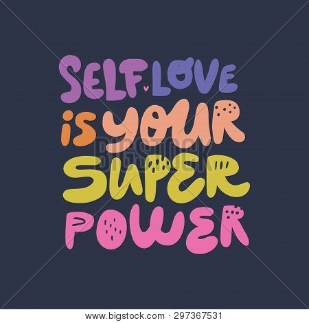 Self Love Is Your Superpower Hand Drawn Quote. Girls Power Stylized Multicolor Flat Lettering, Typog