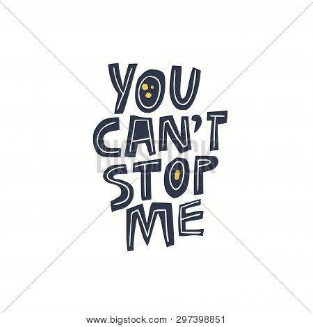 You Cant Stop Me Girls Power Message, Slogan. Feminist Slogan Stylized Black And White Lettering.  S