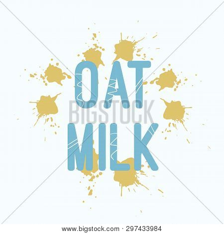 Oat Milk Hand Drawn Lettering. Modern Calligraphy. Vector Illustration.