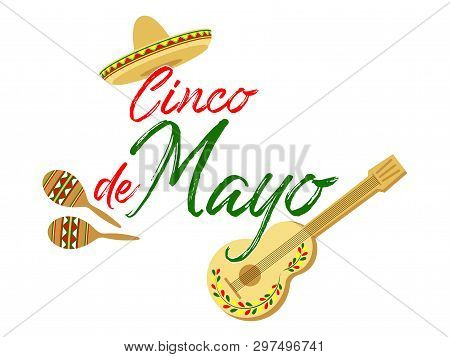 Cinco De Mayo Calligraphy Lettering Text With Sombrero, Guitar And Maracas - Symbols Of Holiday. May