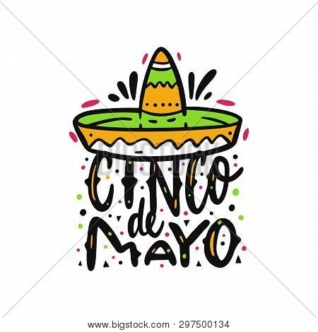 Mexican Holiday Cinco De Mayo. Sambrero Illustration. Hand Drawn Vector Lettering. Isolated On White