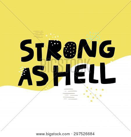 Strong As Hell Slang Girl Power Slogan. Stylized Flat Hand Drawn Lettering Typography. Humoristic Ph