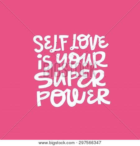 Girl Self-esteem Hand Drawn Message. Self Love Is Your Superpower Handwritten Lettering, Typography.