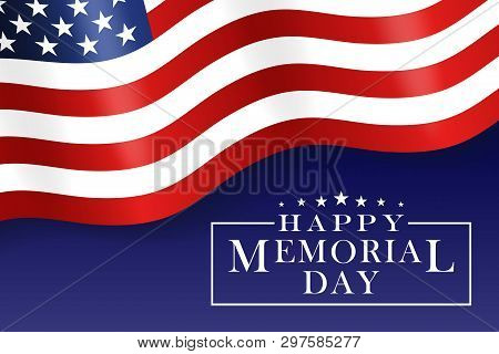 Happy Memorial Day Background With Us National Flag, Stars And Stripes. Template For Memorial Day In