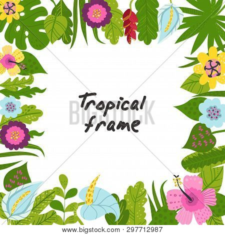 Tropical Frame From Flowers And Leaves. Concept Of The Jungle For The Design Of Invitations, Greetin