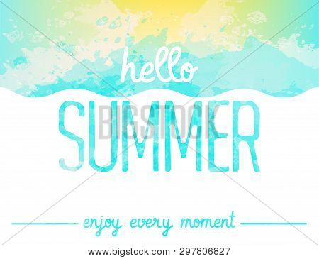 Abstract Watercolor Background. Enjoy Every Moment. Hello Summer Card. Summer Poster. Summer Backgro