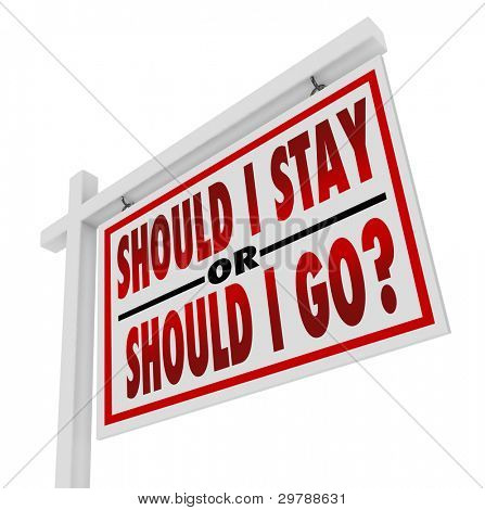 A white, wooden house for sale sign with the question Should I Stay or Should I Go, representing the uncertainty and indecision about changing a job or moving to a new home