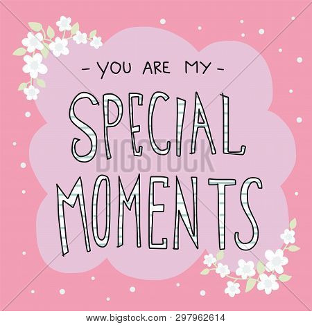 You Are My Special Moments Word Lettering, White Flower And Pink Background Frame Illustration