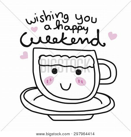 Wishing You A Happy Weekend Word And Cute Coffee Cup Doodle Style Illustration
