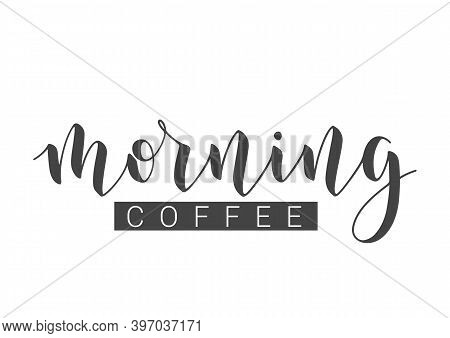 Vector Stock Illustration. Handwritten Lettering Of Morning Coffee. Template For Banner, Postcard, P