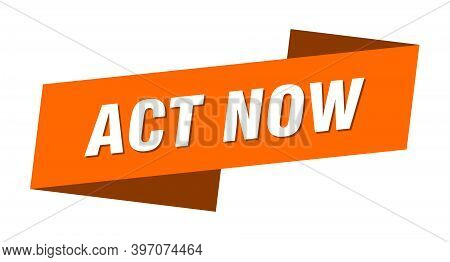 Act Now Banner Template. Act Now Ribbon Label Sign