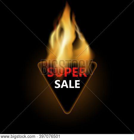 Super Sale, Triangular Badge In Fire For Promotion Discount. Illustration Burning Super Sale, Price